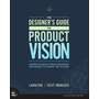 The Designer's Guide to Product Vision