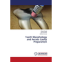 Tooth Morphology and Access Cavity Preparation