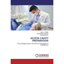 ACCESS CAVITY PREPARATION - The archetypal step in the series of procedures in endodontics