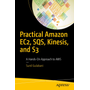 Practical Amazon EC2, SQS, Kinesis, and S3 - A Hands-On Approach to AWS