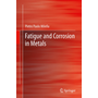 Fatigue and Corrosion in Metals