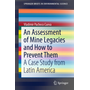 An Assessment of Mine Legacies and How to Prevent Them - A Case Study from Latin America