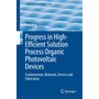 Progress in High-Efficient Solution Process Organic Photovoltaic Devices - Fundamentals, Materials, Devices and Fabrication