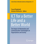 ICT for a Better Life and a Better World - The Impact of Information and Communication Technologies on Organizations and Society