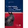 """""""... that I wished myself a horse"""" - The Horse as Representative of Cultural Change in Systems of Thought"""