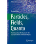 Particles, Fields, Quanta - From Quantum Mechanics to the Standard Model of Particle Physics