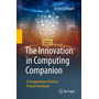 The Innovation in Computing Companion - A Compendium of Select, Pivotal Inventions