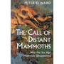 The Call of Distant Mammoths - Why the Ice Age Mammals Disappeared