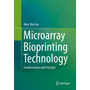 Microarray Bioprinting Technology - Fundamentals and Practices