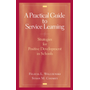 A Practical Guide to Service Learning - Strategies for Positive Development in Schools