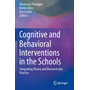 Cognitive and Behavioral Interventions in the Schools - Integrating Theory and Research into Practice