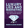 Luxury, Lies and Marketing - Shattering the Illusions of the Luxury Brand