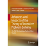 Advances and Impacts of the Theory of Inventive Problem Solving - The TRIZ Methodology, Tools and Case Studies