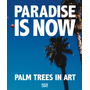 Paradise is Now - Palm Trees in Art
