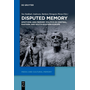 Disputed Memory - Emotions and Memory Politics in Central, Eastern and South-Eastern Europe