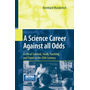 A Science Career Against all Odds - A Life of Survival, Study, Teaching and Travel in the 20th Century