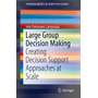 Large Group Decision Making - Creating Decision Support Approaches at Scale