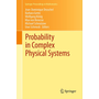 Probability in Complex Physical Systems - In Honour of Erwin Bolthausen and Jürgen Gärtner