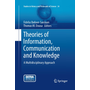 Theories of Information, Communication and Knowledge - A Multidisciplinary Approach