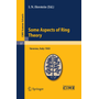 Some Aspects of Ring Theory - Lectures given at a Summer School of the Centro Internazionale Matematico Estivo (C.I.M.E.) held in Varenna (Como), Italy, August 23-31, 1965