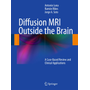 Diffusion MRI Outside the Brain - A Case-Based Review and Clinical Applications