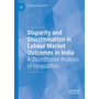 Disparity and Discrimination in Labour Market Outcomes in India - A Quantitative Analysis of Inequalities