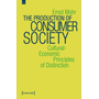 The Production of Consumer Society - Cultural-Economic Principles of Distinction