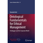 Ontological Fundamentals for Ethical Management - Heidegger and the Corporate World