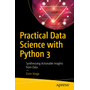 Practical Data Science with Python 3 - Synthesizing Actionable Insights from Data
