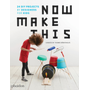 Now Make This - 24 DIY Projects by Designers for Kids