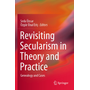 Revisiting Secularism in Theory and Practice - Genealogy and Cases