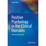 Positive Psychology in the Clinical Domains - Research and Practice