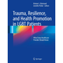 Trauma, Resilience, and Health Promotion in LGBT Patients - What Every Healthcare Provider Should Know