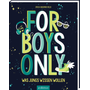 For Boys only - Was Jungs wissen wollen