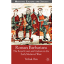 Roman Barbarians - The Royal Court and Culture in the Early Medieval West