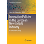 Innovation Policies in the European News Media Industry - A Comparative Study