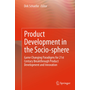 Product Development in the Socio-sphere - Game Changing Paradigms for 21st Century Breakthrough Product Development and Innovation