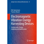 Electromagnetic Vibration Energy Harvesting Devices - Architectures, Design, Modeling and Optimization