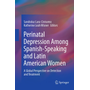 Perinatal Depression among Spanish-Speaking and Latin American Women - A Global Perspective on Detection and Treatment