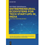 Entrepreneurial Ecosystems for Tech Start-ups in India - Evolution, Structure and Role