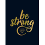 Be Strong: Positive Quotes and Uplifting Statements to Boost Your Mood