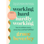 Working Hard, Hardly Working - How to achieve more, stress less and feel fulfilled: THE #1 SUNDAY TIMES BESTSELLER