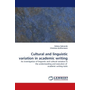 Cultural and linguistic variation in academic writing - An investigation of linguistic and cultural variation in the understanding and execution of academic writing tasks