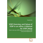 VOIP Overview and Setup of VOIP in an office: A Manual for VOIP Setup - How to set up a VOIP system for an office IP-PBX using Asterisk@Home©