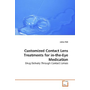 Customized Contact Lens Treatments for in-the-Eye Medication - Drug Delivery Through Contact Lenses