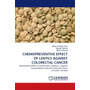 CHEMOPREVENTIVE EFFECT OF LENTILS AGAINST COLORECTAL CANCER - Nutraceutical Effect of Lentils (lens culinaris L.) Against Azoxymethane-Induced Colorectal Cancer in Fischer 344 Rats