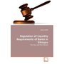 Regulation of Liquidity Requirements of Banks in Ethiopia - The Law and the Practice