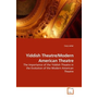 Yiddish Theatre/Modern American Theatre - The Importance of the Yiddish Theatre in the Evolution of the Modern American Theatre