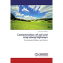 Contamination of soil and crop along highways - Environmental Problems and Solution