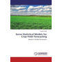Some Statistical Models for Crop Yield Forecasting - Based on Weather Parameters